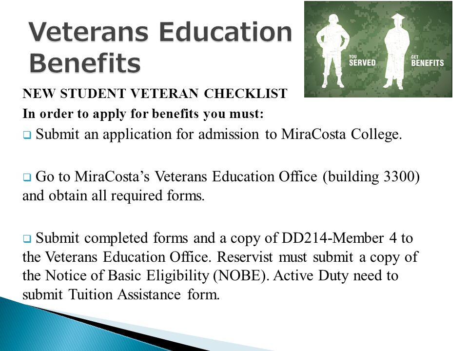 NEW STUDENT VETERAN CHECKLIST In order to apply for benefits you must:  Submit an application for admission to MiraCosta College.