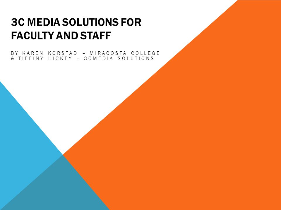 3C MEDIA SOLUTIONS FOR FACULTY AND STAFF BY KAREN KORSTAD – MIRACOSTA COLLEGE & TIFFINY HICKEY – 3CMEDIA SOLUTIONS