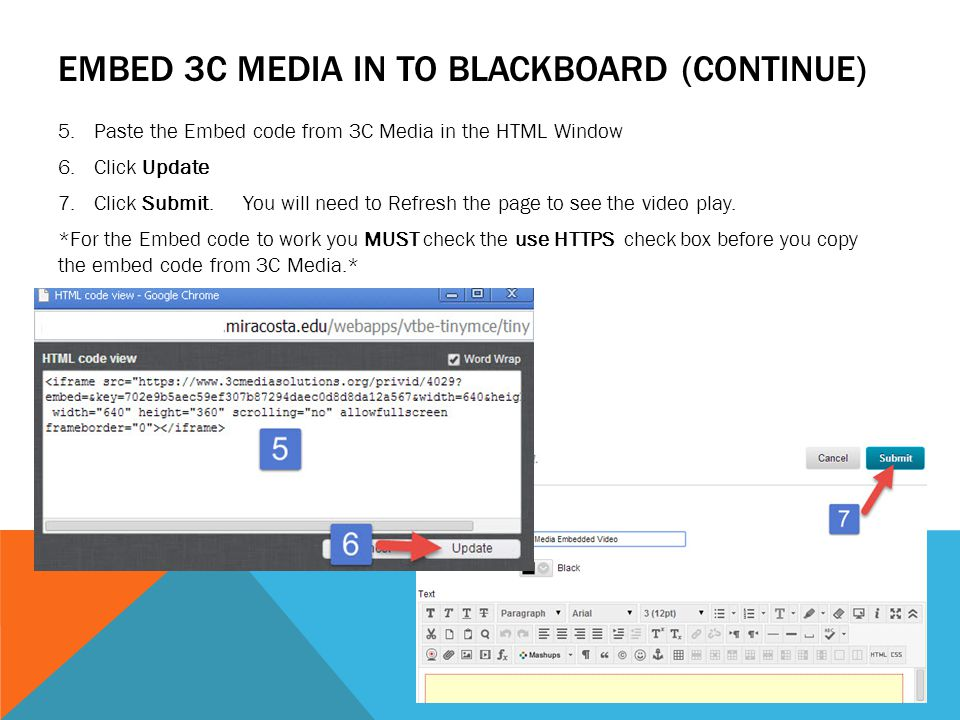 EMBED 3C MEDIA IN TO BLACKBOARD (CONTINUE) 5.Paste the Embed code from 3C Media in the HTML Window 6.Click Update 7.Click Submit. You will need to Ref