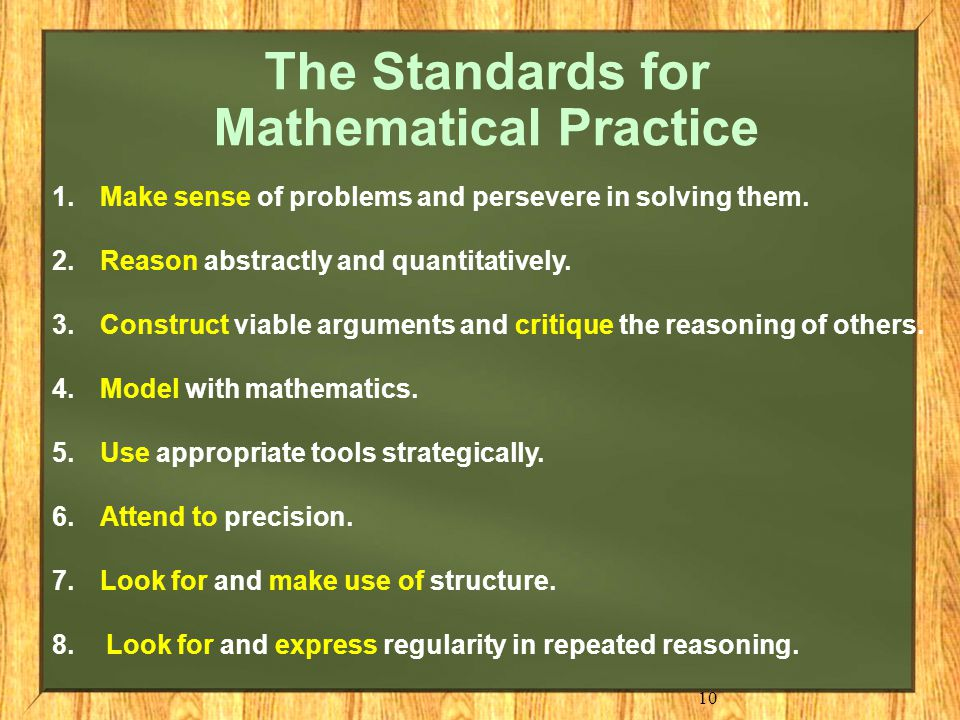 10 The Standards for Mathematical Practice 1.Make sense of problems and persevere in solving them.