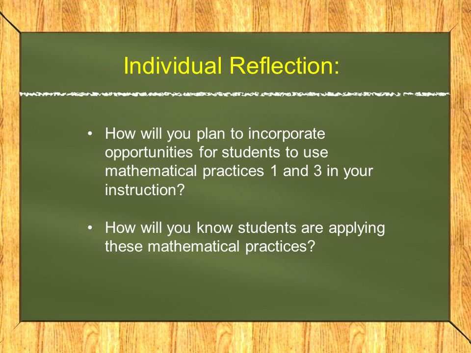 Individual Reflection: How will you plan to incorporate opportunities for students to use mathematical practices 1 and 3 in your instruction.