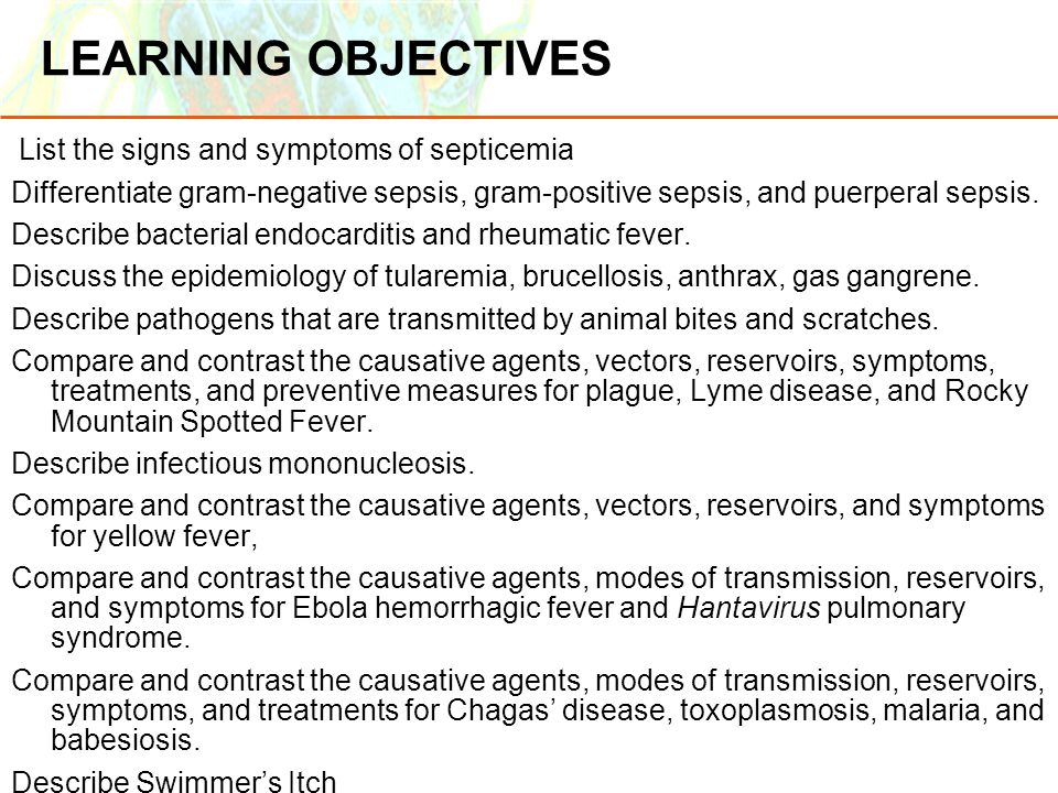 Copyright © 2006 Pearson Education, Inc., publishing as Benjamin Cummings LEARNING OBJECTIVES List the signs and symptoms of septicemia Differentiate