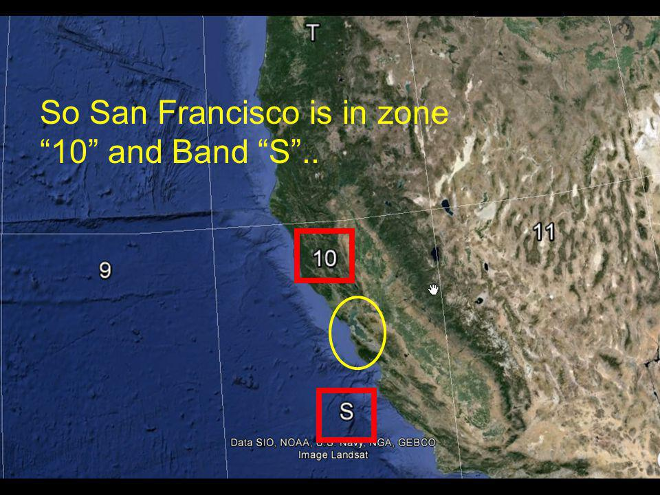 So San Francisco is in zone 10 and Band S ..