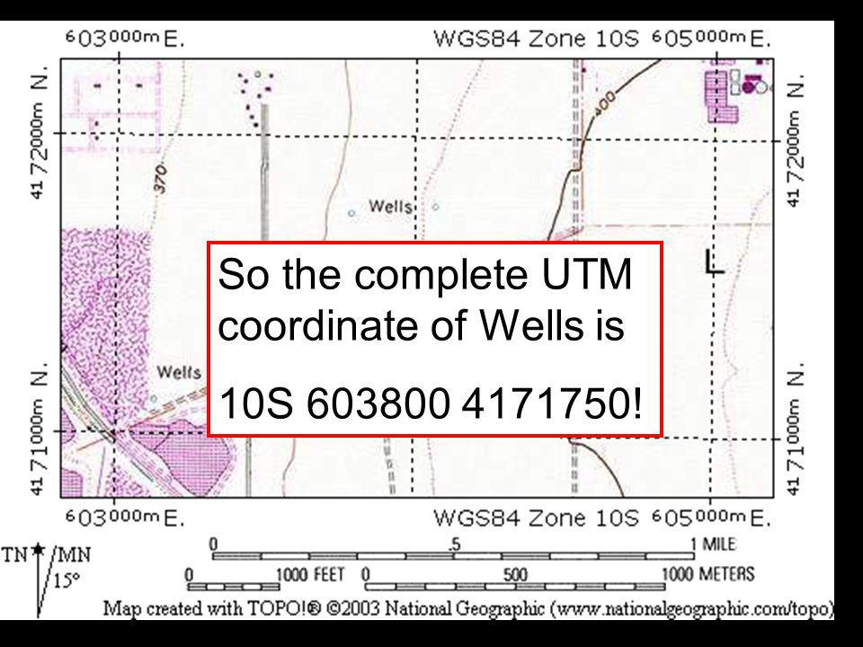 So the complete UTM coordinate of Wells is 10S 603800 4171750!