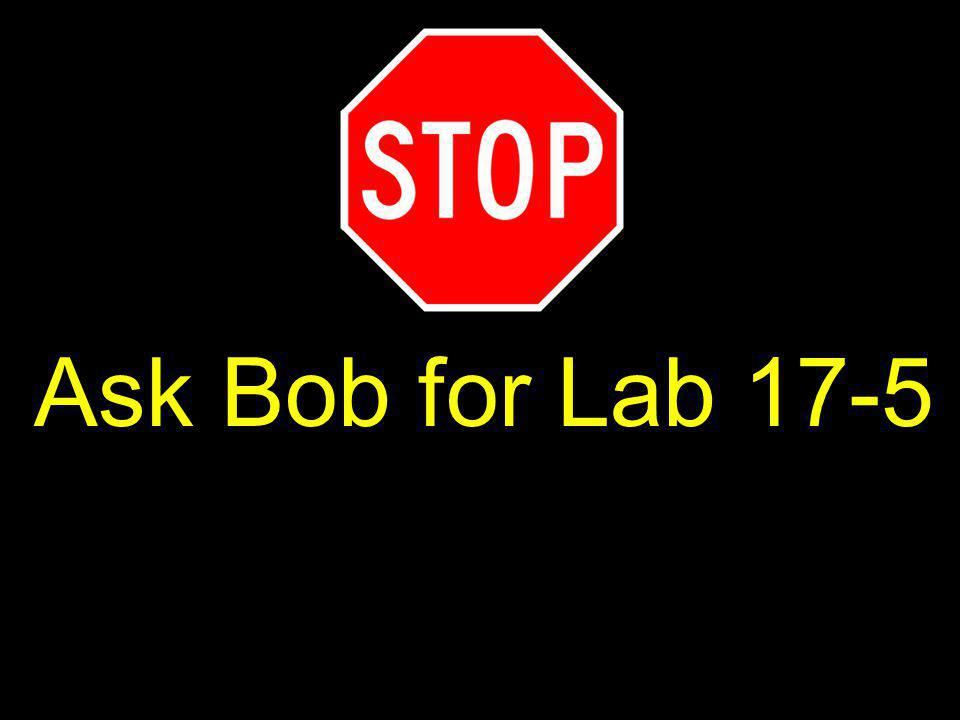 Ask Bob for Lab 17-5