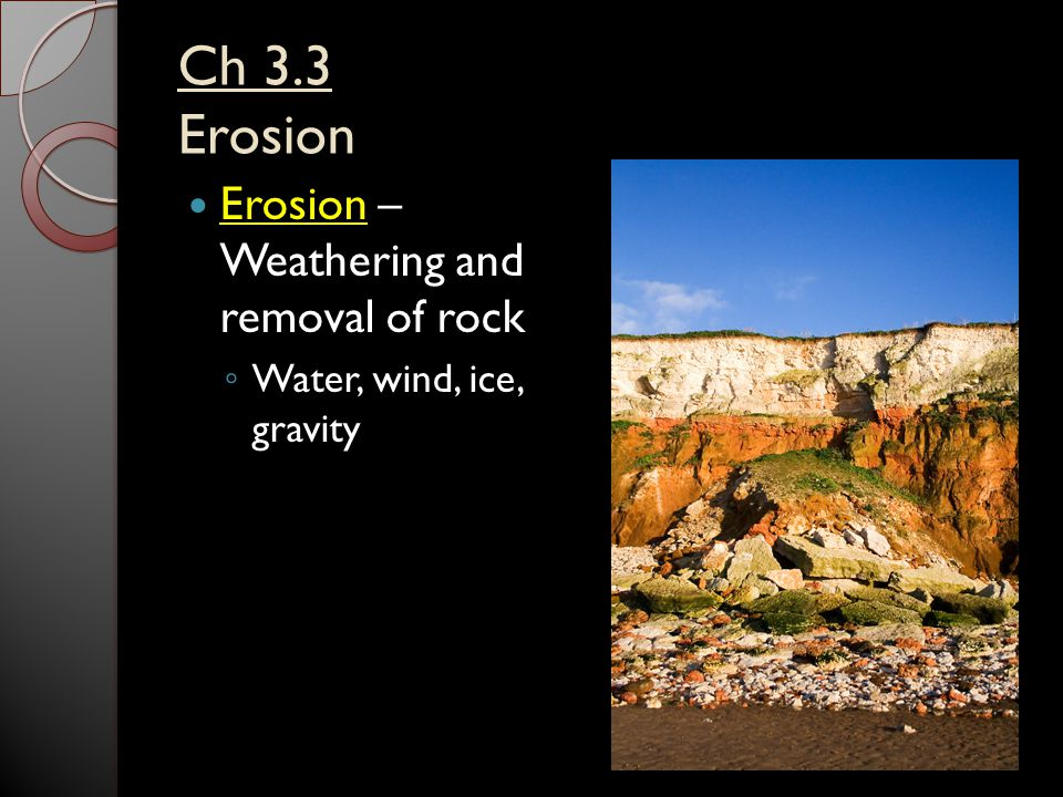Ch 3.3 Erosion Erosion – Weathering and removal of rock ◦ Water, wind, ice, gravity