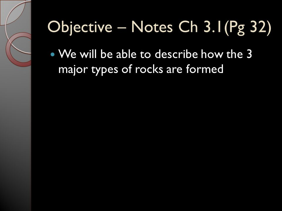 Objective – Notes 3.2 (Pg 35) We will be able to describe the characteristics that differentiate intrusive and extrusive igneous rocks
