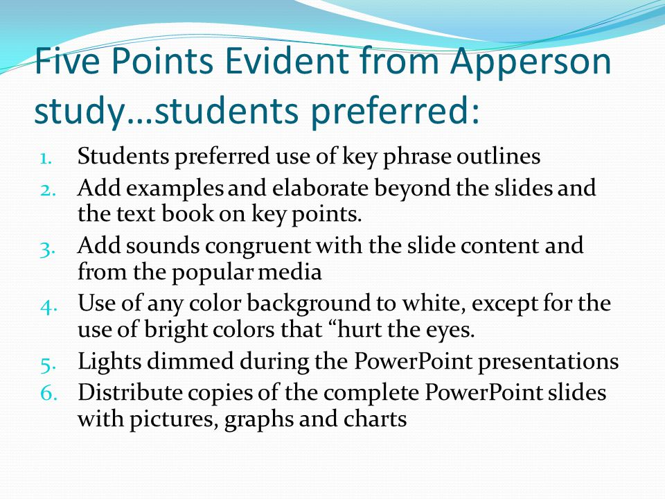 Research has also demonstrated that… Students preferred that faculty make PPT's available electronically for printing before class – did not affect their attendance Students preferred copies of actual PowerPoint slides, including pictures, graphs or charts, significantly more than just text alone