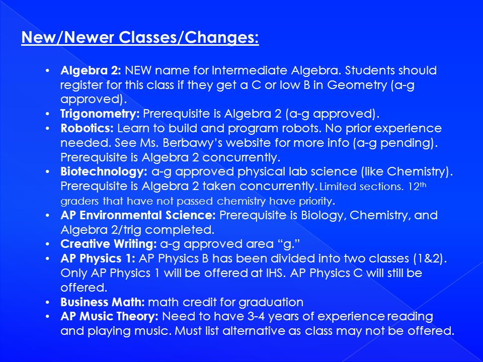 New/Newer Classes/Changes: Algebra 2: NEW name for Intermediate Algebra.