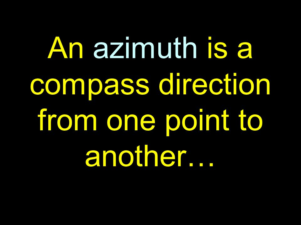 6 An azimuth is a compass direction from one point to another…