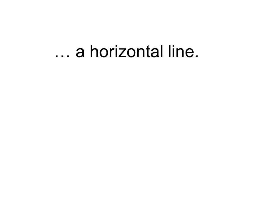 … a horizontal line.