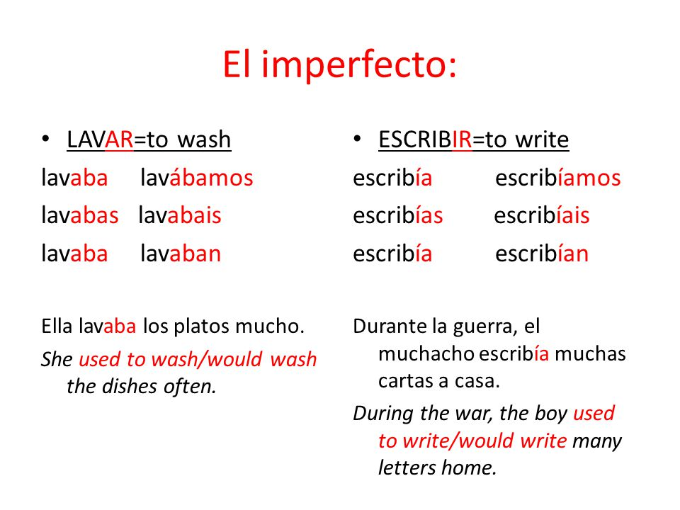 El imperfecto: LAVAR=to wash lavaba lavábamos lavabas lavabais lavaba lavaban Ella lavaba los platos mucho. She used to wash/would wash the dishes oft