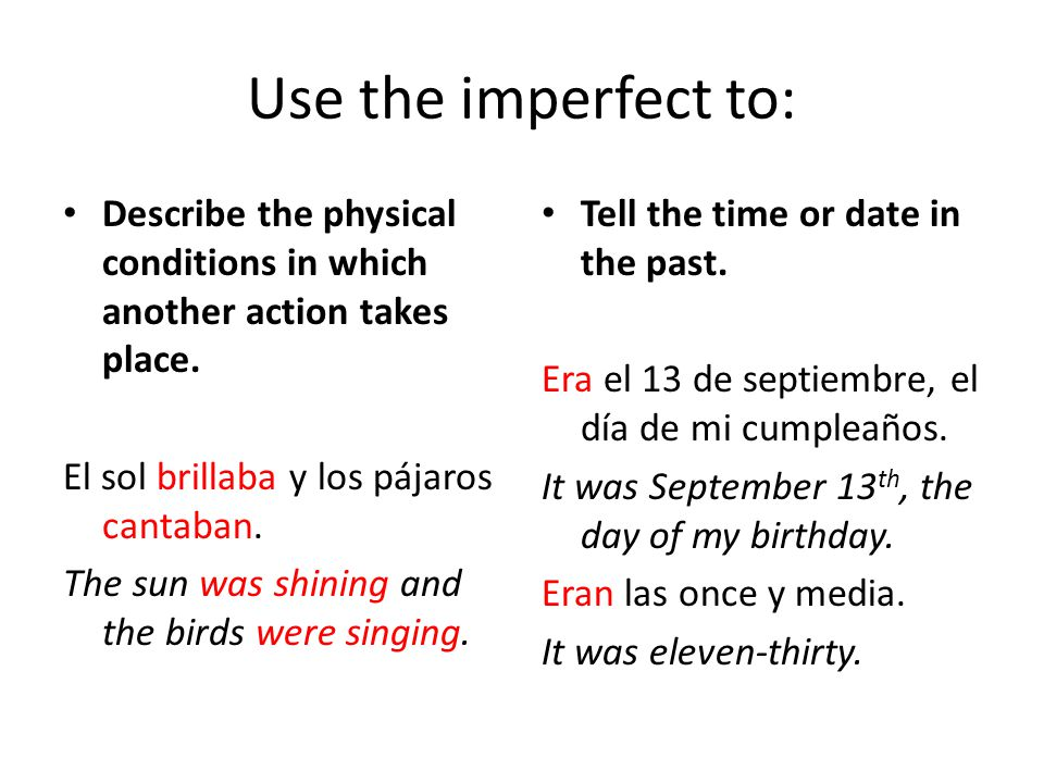 Use the imperfect to: Describe the physical conditions in which another action takes place.