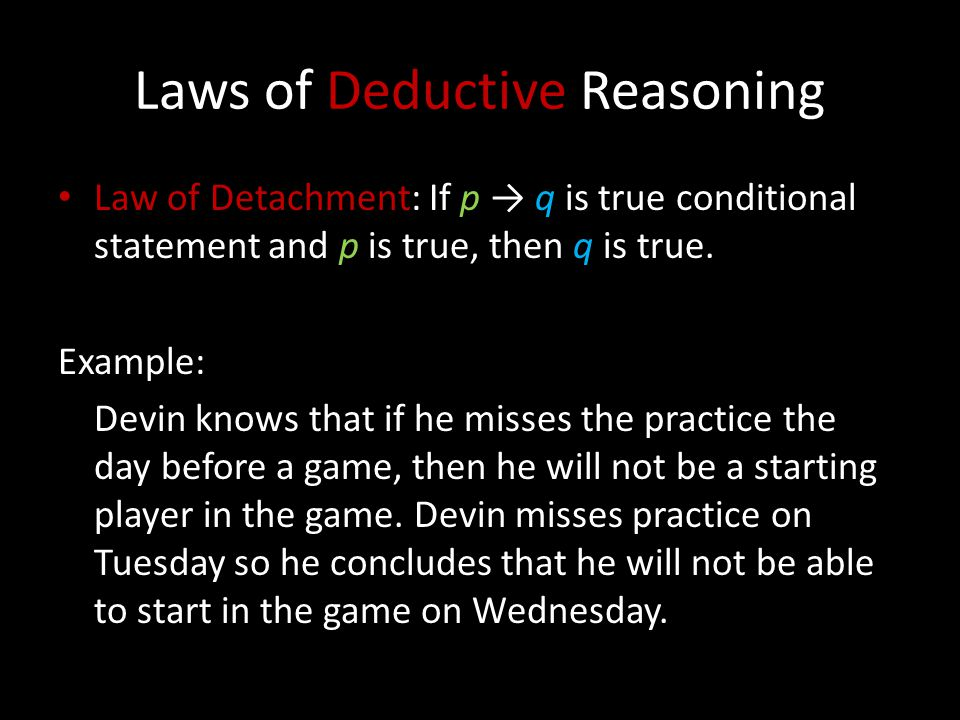 Laws of Deductive Reasoning Law of Detachment: If p → q is true conditional statement and p is true, then q is true.