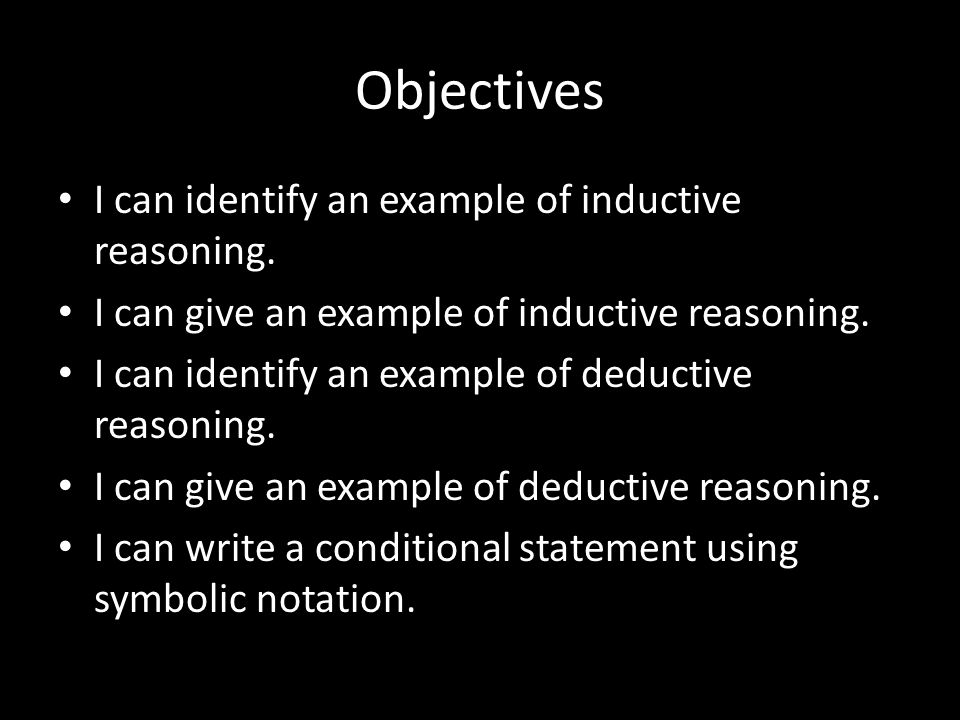 Objectives I can identify an example of inductive reasoning. I can give an example of inductive reasoning. I can identify an example of deductive reas