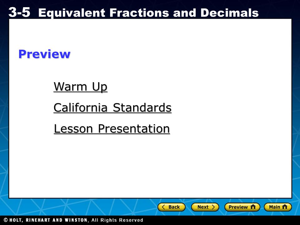 Holt CA Course 1 3-5 Equivalent Fractions and Decimals Warm Up Warm Up California Standards California Standards Lesson Presentation Lesson Presentati