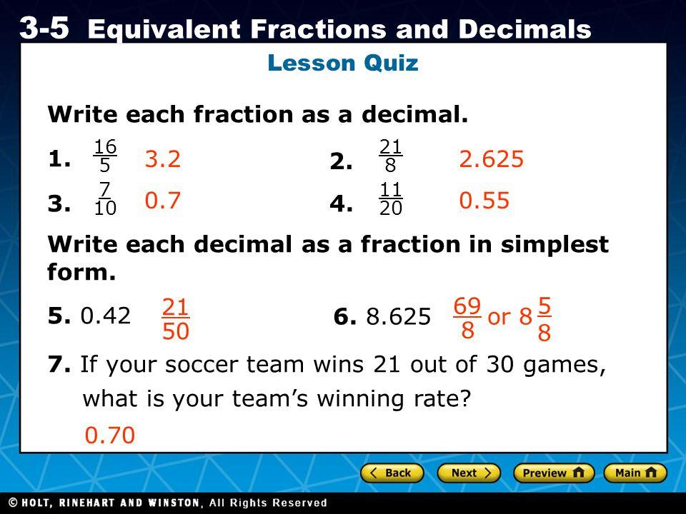 Holt CA Course 1 3-5 Equivalent Fractions and Decimals Lesson Quiz Write each fraction as a decimal. 1. 3. 4. Write each decimal as a fraction in simp