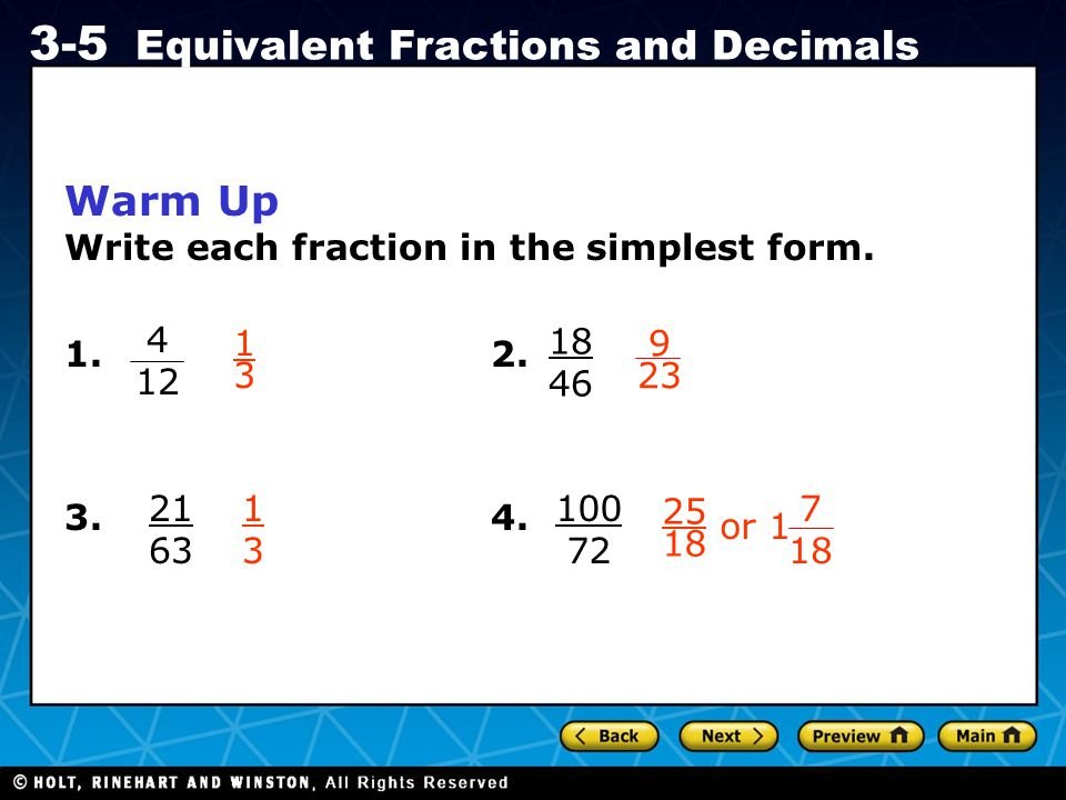 Holt CA Course 1 3-5 Equivalent Fractions and Decimals Warm Up Write each fraction in the simplest form. 1. 2. 3. 4. 18 46 21 63 100 72 1313 1313 4 12