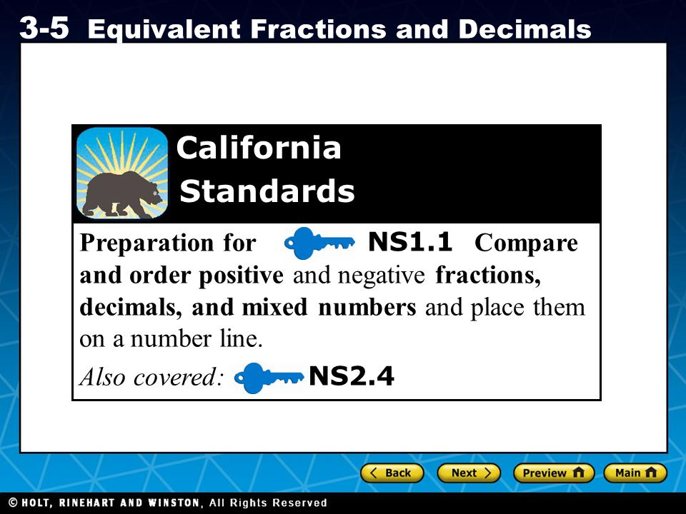 Holt CA Course 1 3-5 Equivalent Fractions and Decimals Preparation for NS1.1 Compare and order positive and negative fractions, decimals, and mixed nu