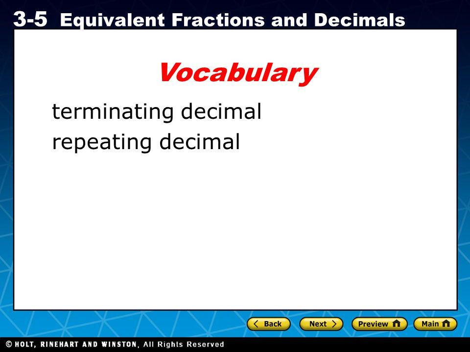 Holt CA Course 1 3-5 Equivalent Fractions and Decimals Vocabulary terminating decimal repeating decimal