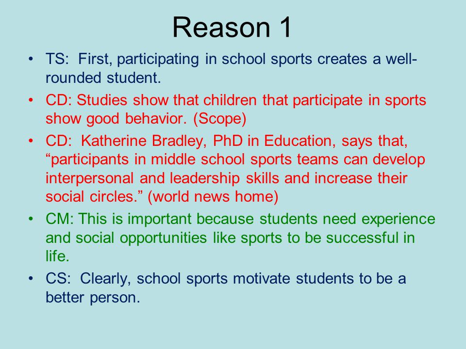 Reason 1 TS: First, participating in school sports creates a well- rounded student.