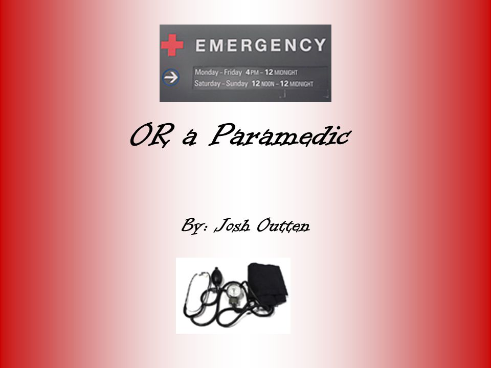 OR a Paramedic By: Josh Outten
