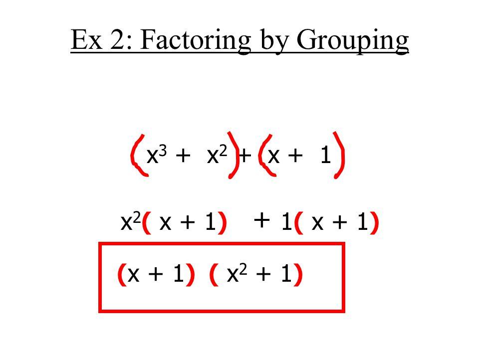Ex 2: Factoring by Grouping x 3 + x 2 + x + 1 x 2 ( x + 1) + 1( x + 1) (x + 1)( x 2 + 1)