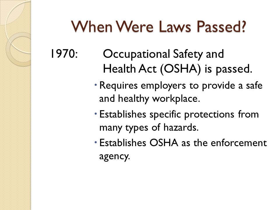 When Were Laws Passed.1970:Occupational Safety and Health Act (OSHA) is passed.