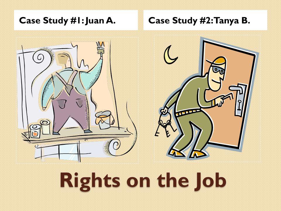 Rights on the Job Case Study #1: Juan A.Case Study #2: Tanya B.