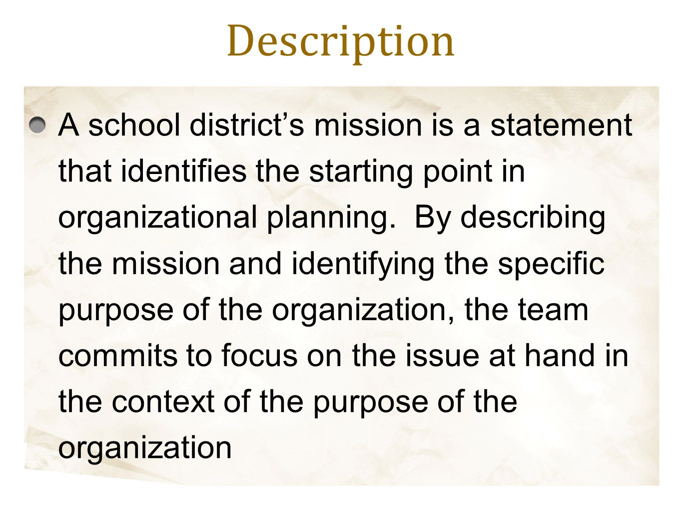 A school district's mission is a statement that identifies the starting point in organizational planning. By describing the mission and identifying th