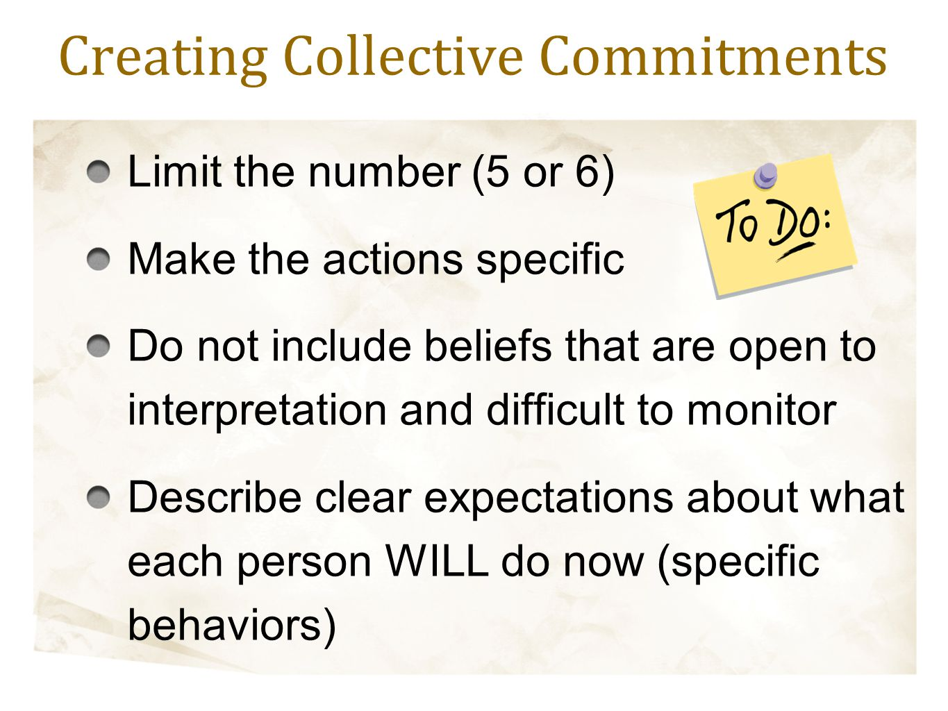 Limit the number (5 or 6) Make the actions specific Do not include beliefs that are open to interpretation and difficult to monitor Describe clear exp
