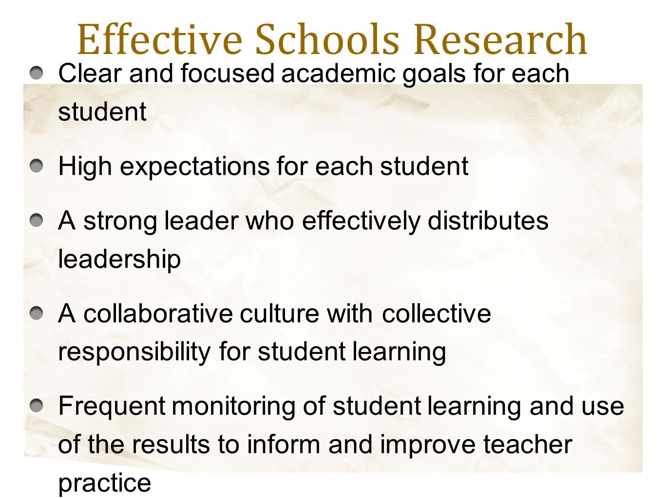 Effective Schools Research Clear and focused academic goals for each student High expectations for each student A strong leader who effectively distri