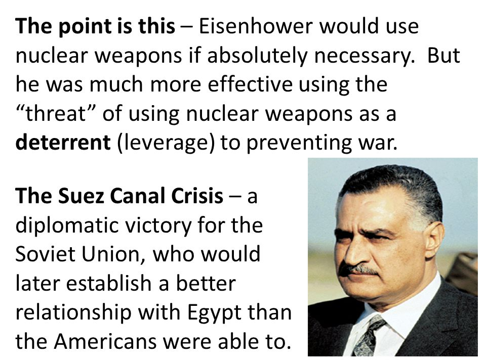 "The point is this – Eisenhower would use nuclear weapons if absolutely necessary. But he was much more effective using the ""threat"" of using nuclear w"