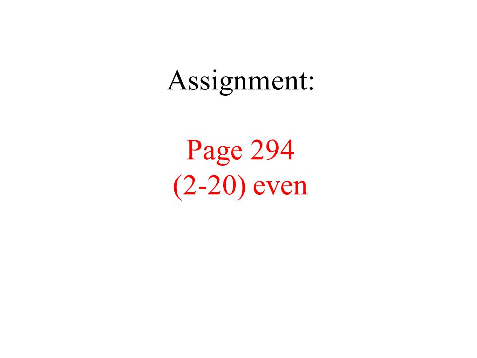 Assignment: Page 294 (2-20) even