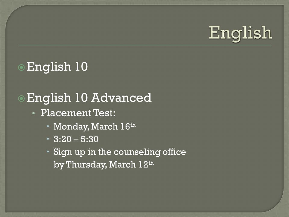 English 10  English 10 Advanced Placement Test:  Monday, March 16 th  3:20 – 5:30  Sign up in the counseling office by Thursday, March 12 th
