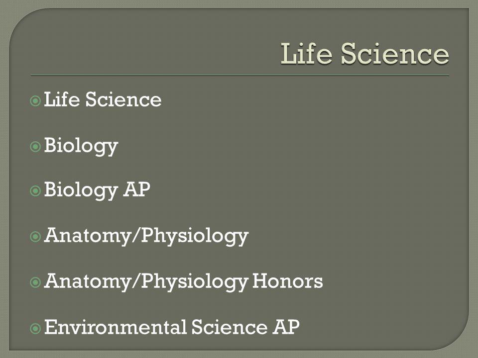  Life Science  Biology  Biology AP  Anatomy/Physiology  Anatomy/Physiology Honors  Environmental Science AP