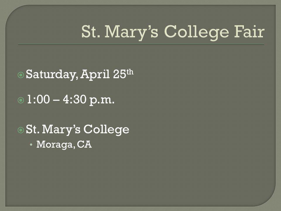 St. Mary's College Fair  Saturday, April 25 th  1:00 – 4:30 p.m.  St. Mary's College Moraga, CA