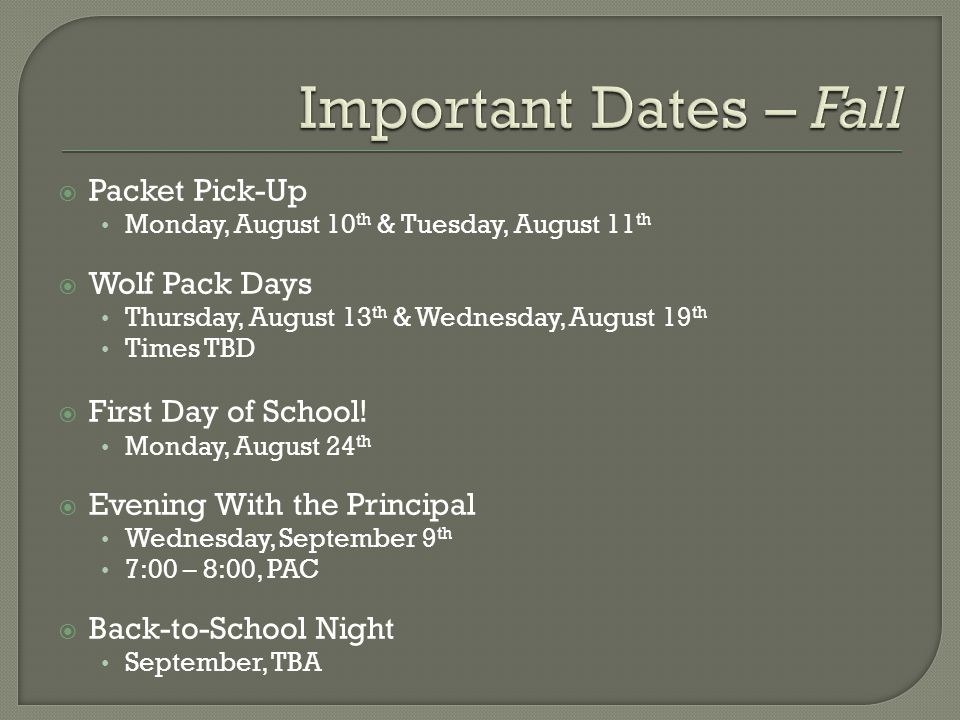 Packet Pick-Up Monday, August 10 th & Tuesday, August 11 th  Wolf Pack Days Thursday, August 13 th & Wednesday, August 19 th Times TBD  First Day of School.