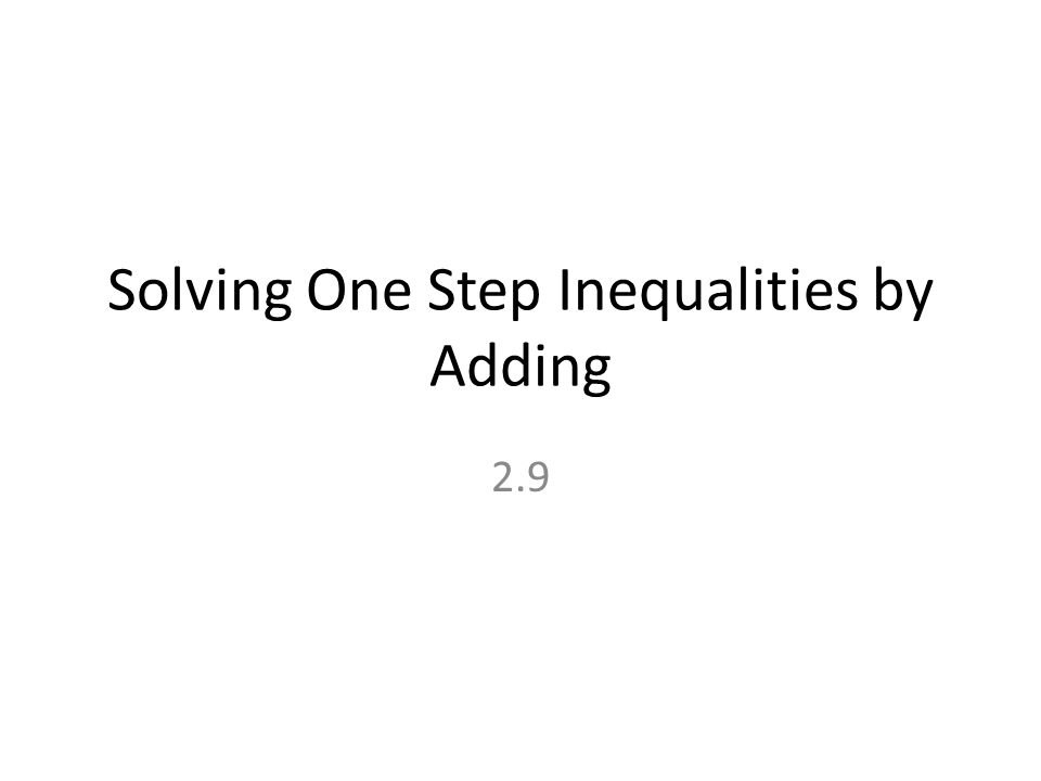 Solving One Step Inequalities by Adding 2.9