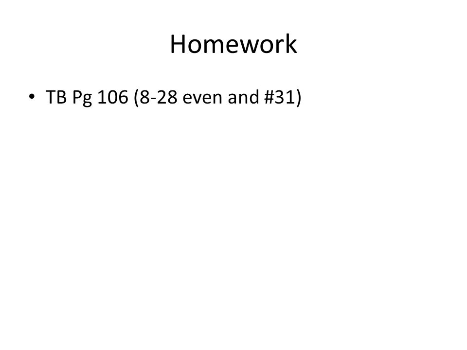 Homework TB Pg 106 (8-28 even and #31)