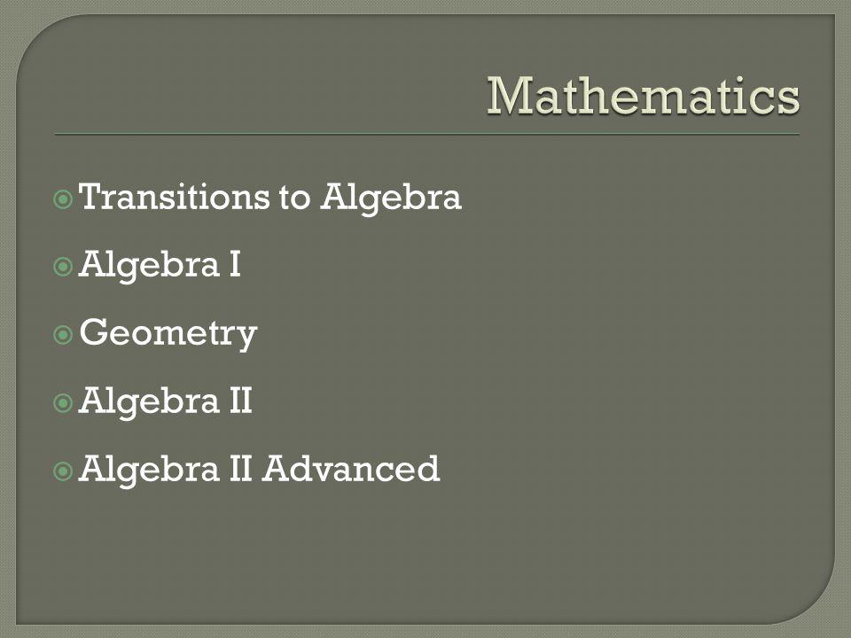  Transitions to Algebra  Algebra I  Geometry  Algebra II  Algebra II Advanced