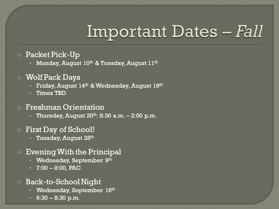  Packet Pick-Up Monday, August 10 th & Tuesday, August 11 th  Wolf Pack Days Friday, August 14 th & Wednesday, August 19 th Times TBD  Freshman Orientation Thursday, August 20 th : 8:30 a.m.