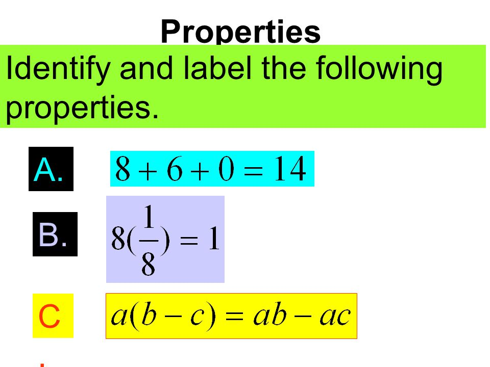 Properties Identify and label the following properties. A. B. C.C.
