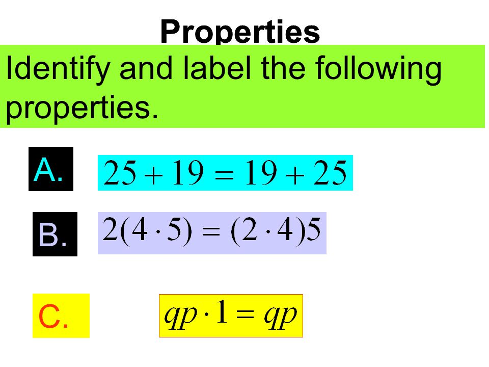Properties Identify and label the following properties. Properties Identify and label the following properties. A. B. C.