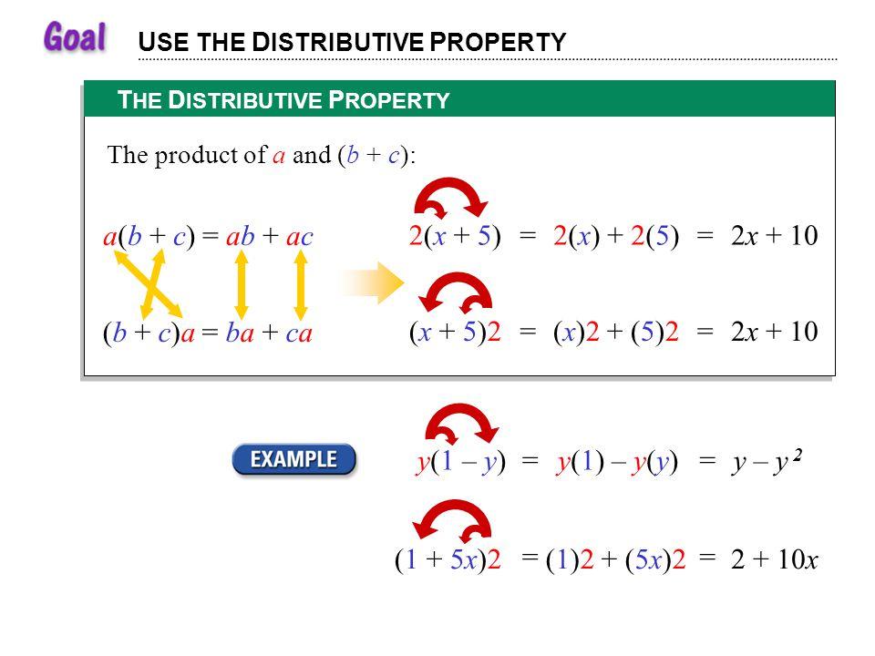 T HE D ISTRIBUTIVE P ROPERTY a(b + c) = ab + ac (b + c)a = ba + ca 2(x + 5)2(x) + 2(5)2x + 10 (x + 5)2(x)2 + (5)22x + 10 (1 + 5x)2(1)2 + (5x)22 + 10x