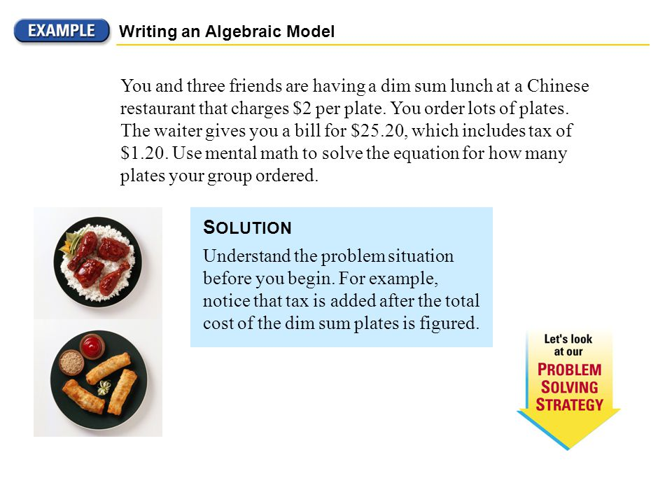 Writing an Algebraic Model You and three friends are having a dim sum lunch at a Chinese restaurant that charges $2 per plate. You order lots of plate
