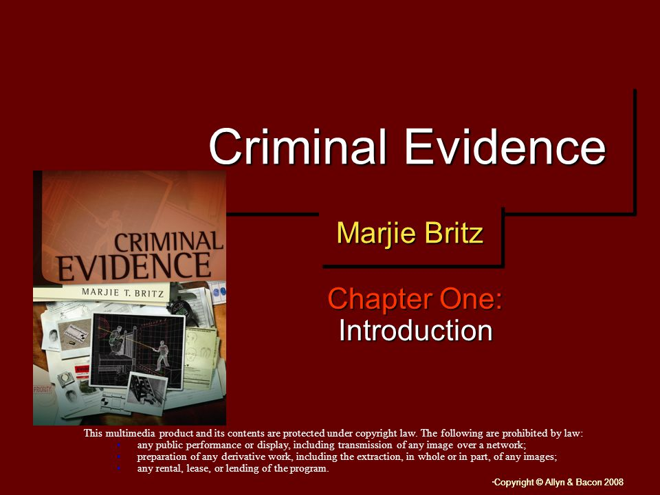 Copyright © Allyn & Bacon 2008 Criminal Evidence Chapter One: Introduction This multimedia product and its contents are protected under copyright law.