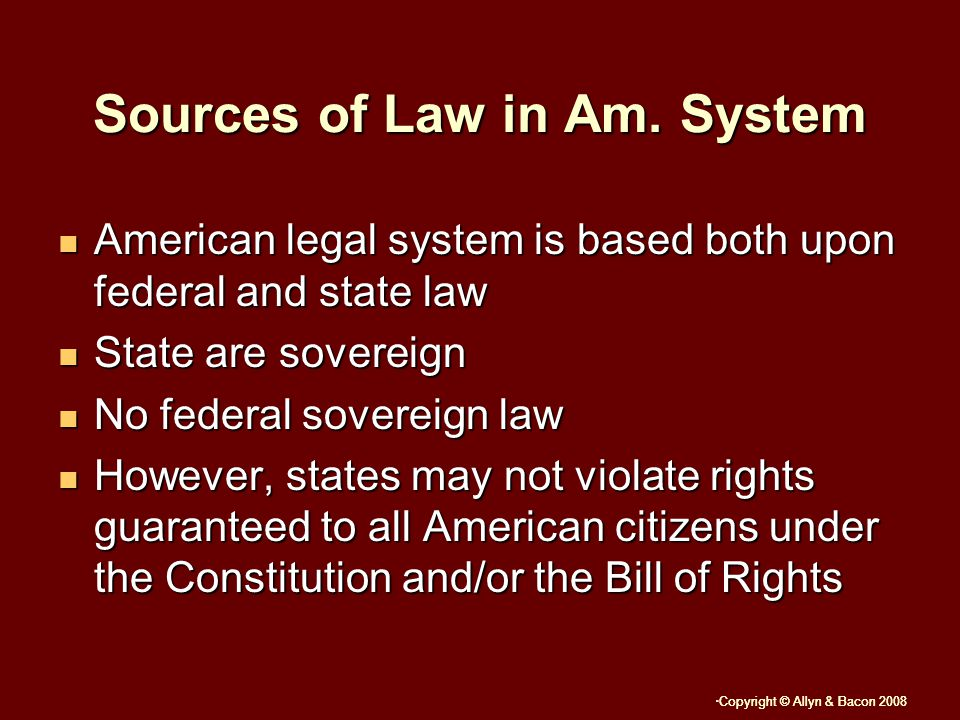 Copyright © Allyn & Bacon 2008 Sources of Law in Am.