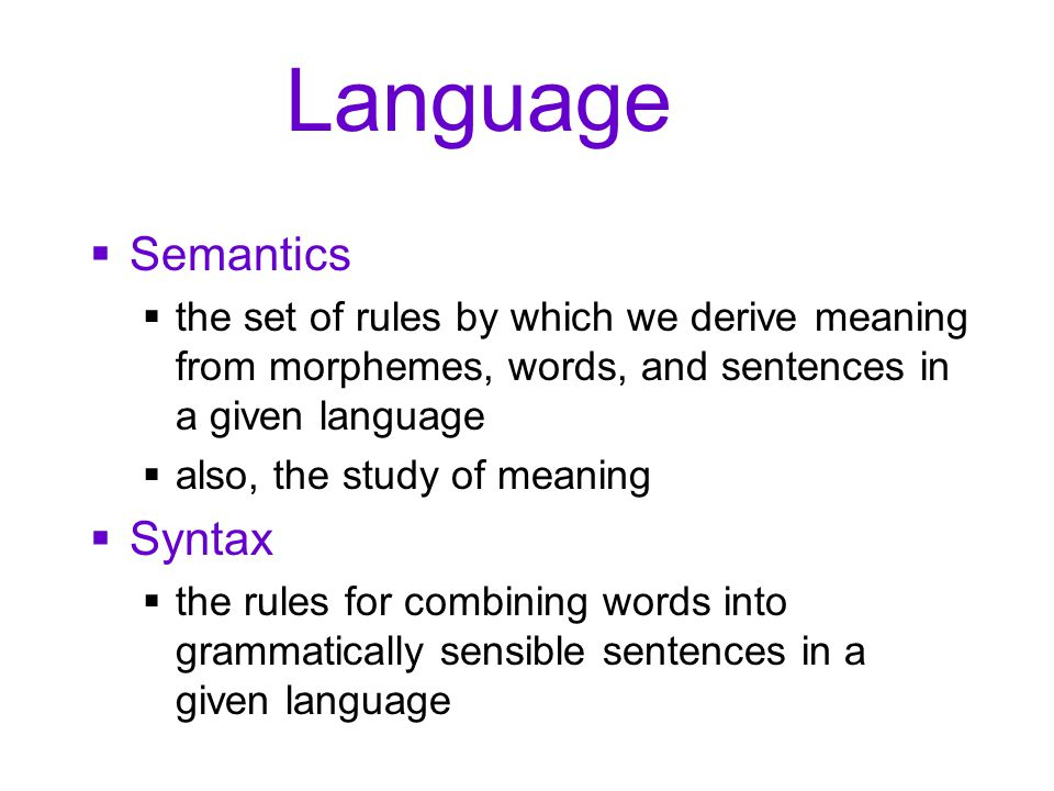 Language  Semantics  the set of rules by which we derive meaning from morphemes, words, and sentences in a given language  also, the study of meani