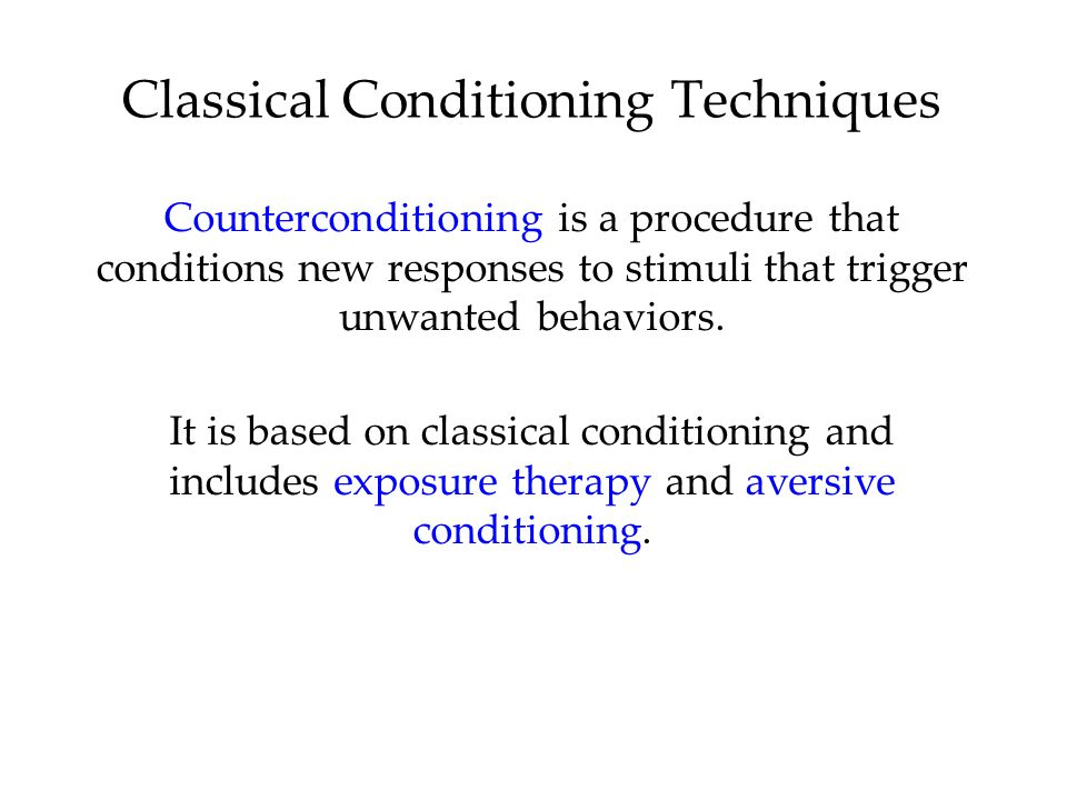 Classical Conditioning Techniques Counterconditioning is a procedure that conditions new responses to stimuli that trigger unwanted behaviors. It is b